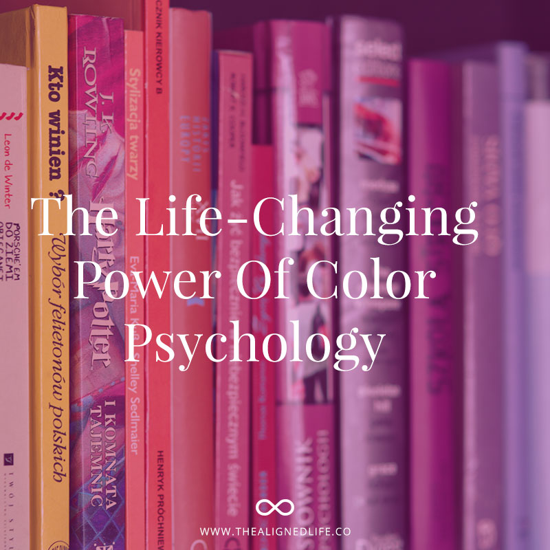 The Life-Changing Power of Color Psychology - The Aligned Life