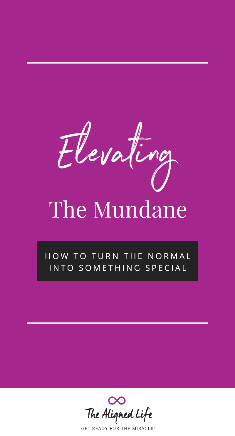 Elevating The Mundane - How To Make The Normal Feel Special
