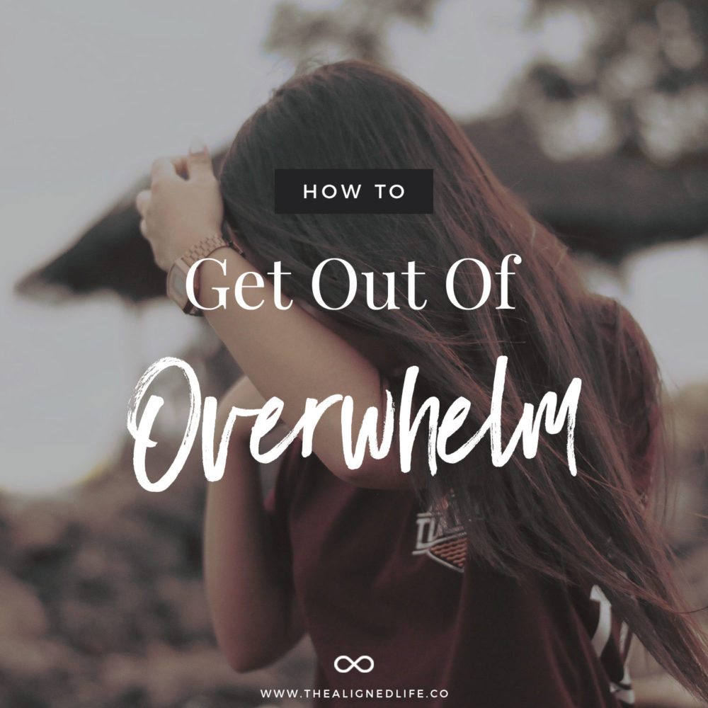 How to Get Out of Overwhelm