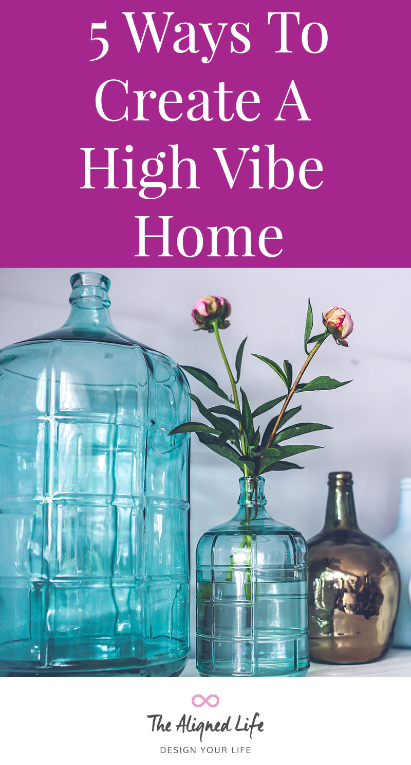 5 Ways To Create A High Vibe Home - The Aligned LIfe