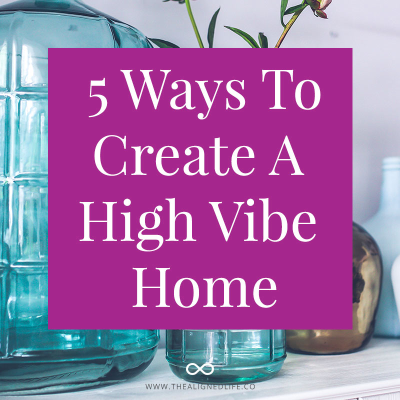 5 Ways to Create A High Vibe Home