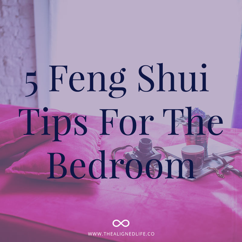 5 Feng Shui Tips For The Bedroom - The Aligned Life