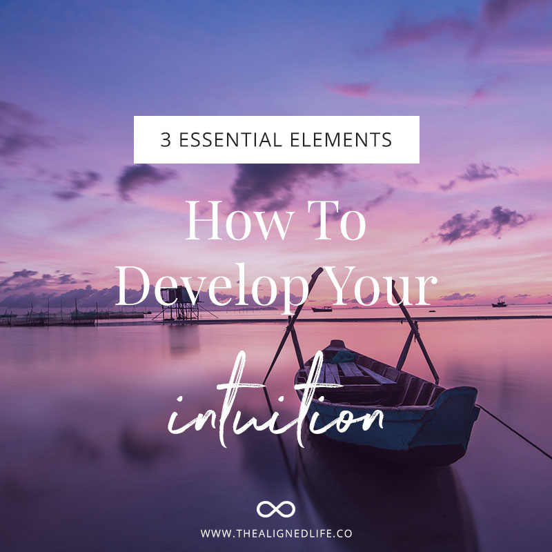 How To Develop Your Intuition: 3 Essential Elements