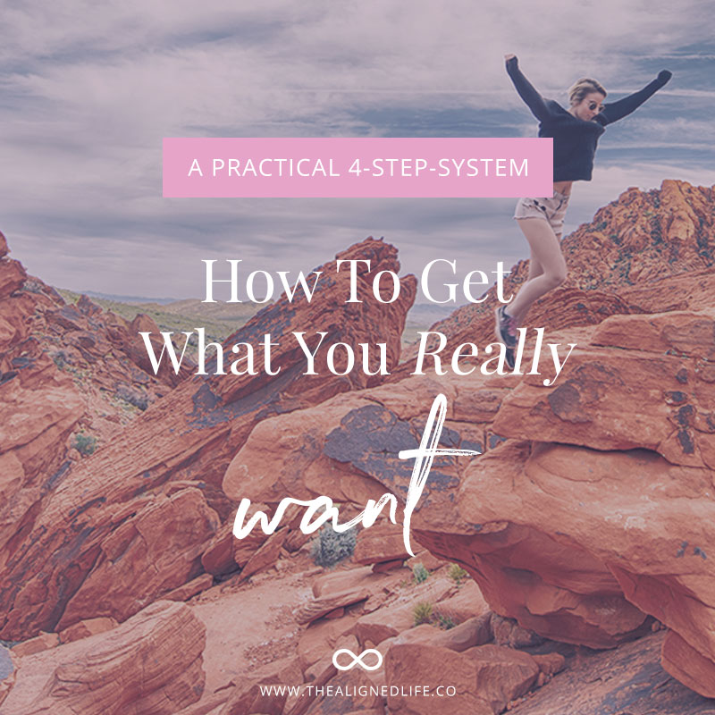 How To Get What You Really Want - A Practical 4-Step System