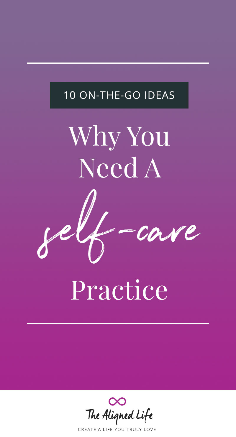 Why You Need A Self-Care Practice + 10 On-The-Go Ideas