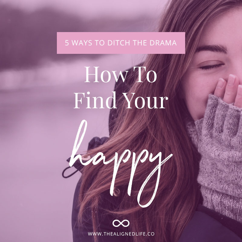 How To Find Your Happy: 5 Ways To Ditch The Drama