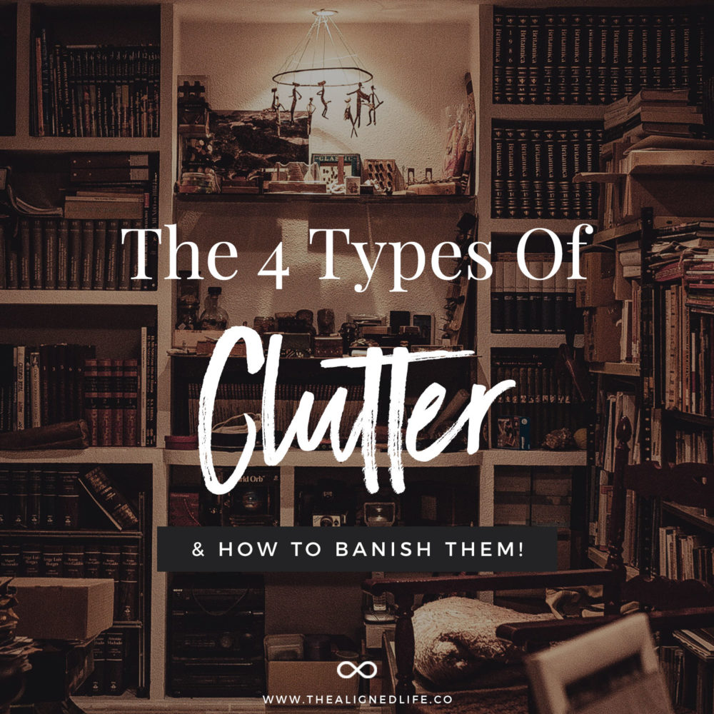 The 4 Types of Clutter & How To Banish Them