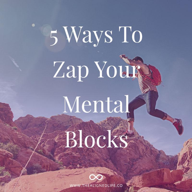 5 Ways To Zap Your Mental Blocks!