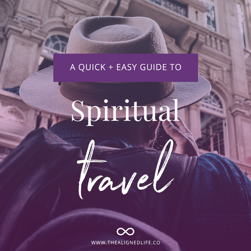 A Quick + Easy Guide To Spiritual Travel