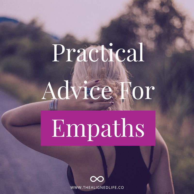 Practical Advice For Empaths - The Aligned Life