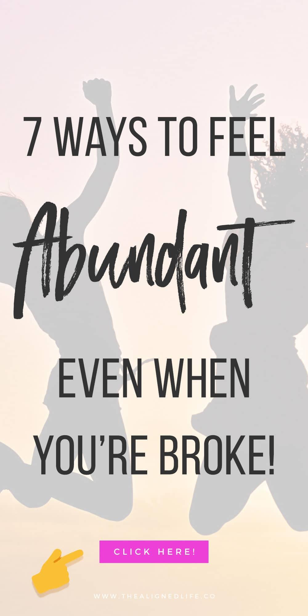 7 Ways To Feel Abundant (Even When You're Broke!)