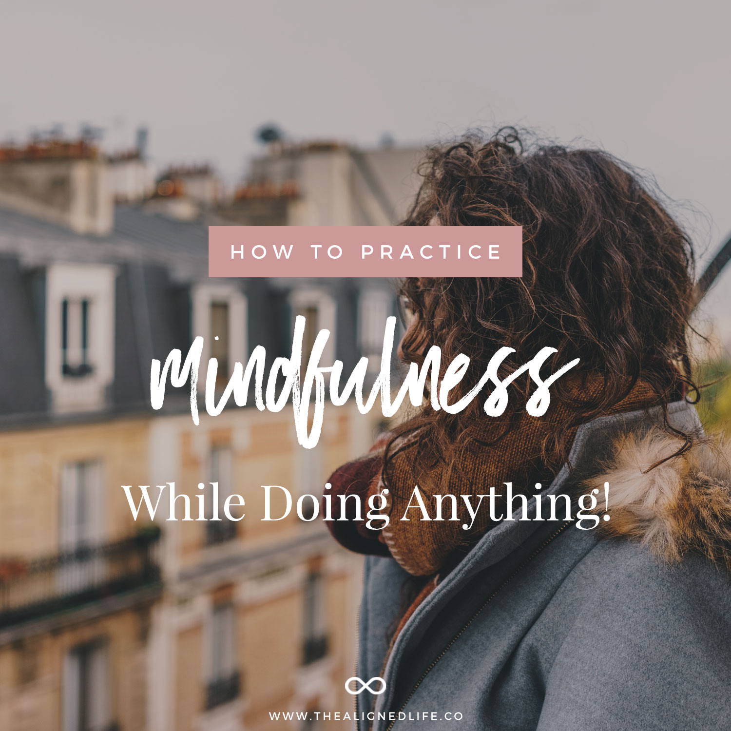 How To Practice Mindfulness While Doing Anything