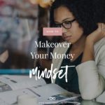 How To Makeover Your Money Mindset