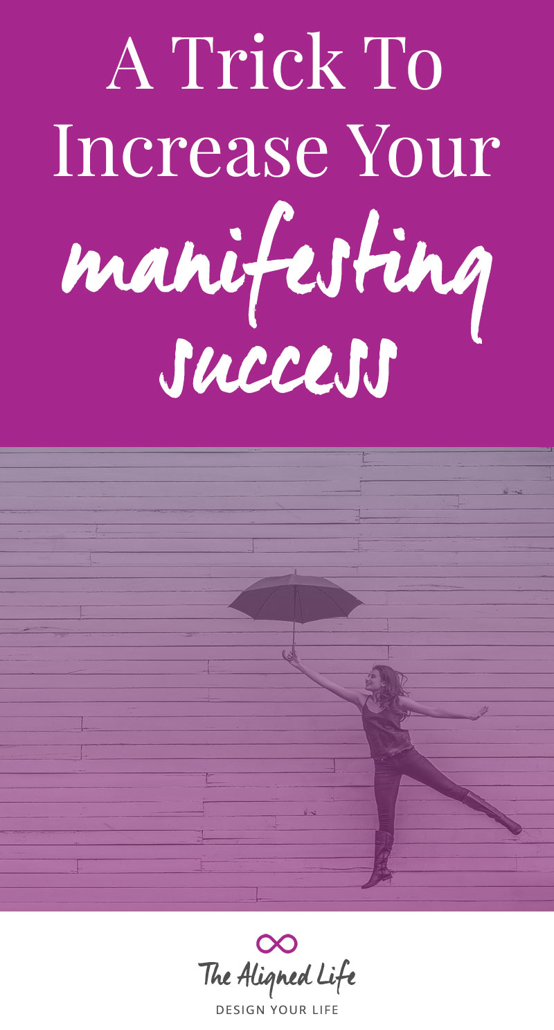A Trick To Increase Your Manifesting Success - The Aligned Life