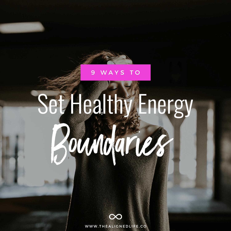 9 Ways To Set Healthy Energy Boundaries