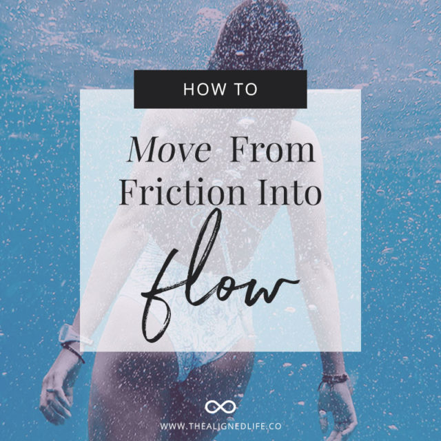 How To Move From Friction Into Flow