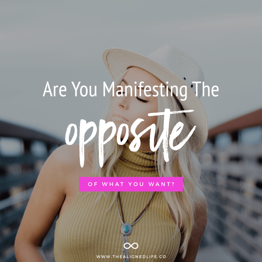 Are You Manifesting The Opposite Of What You Want?