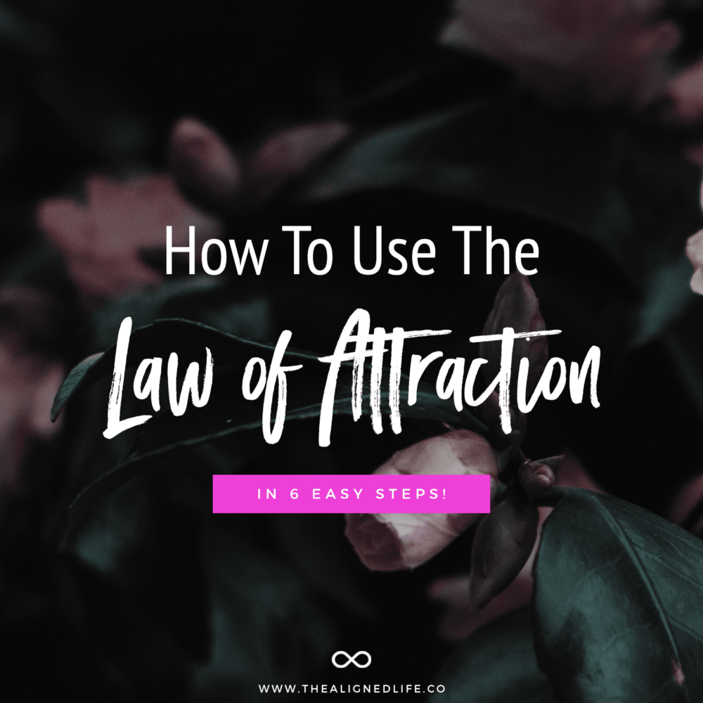 How To Use The Law of Attraction In 6 Easy Steps