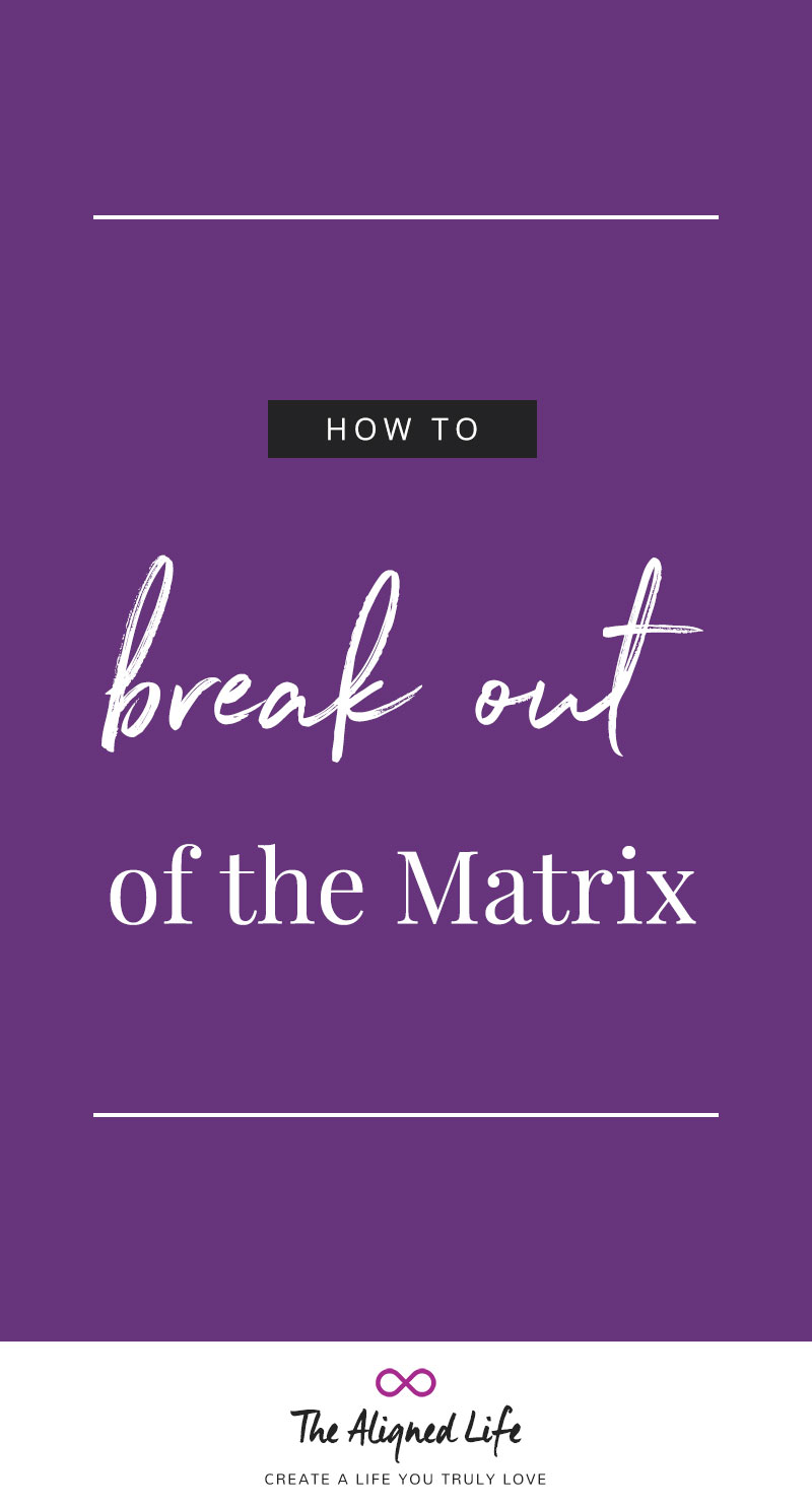 How To Break Out Of The Matrix