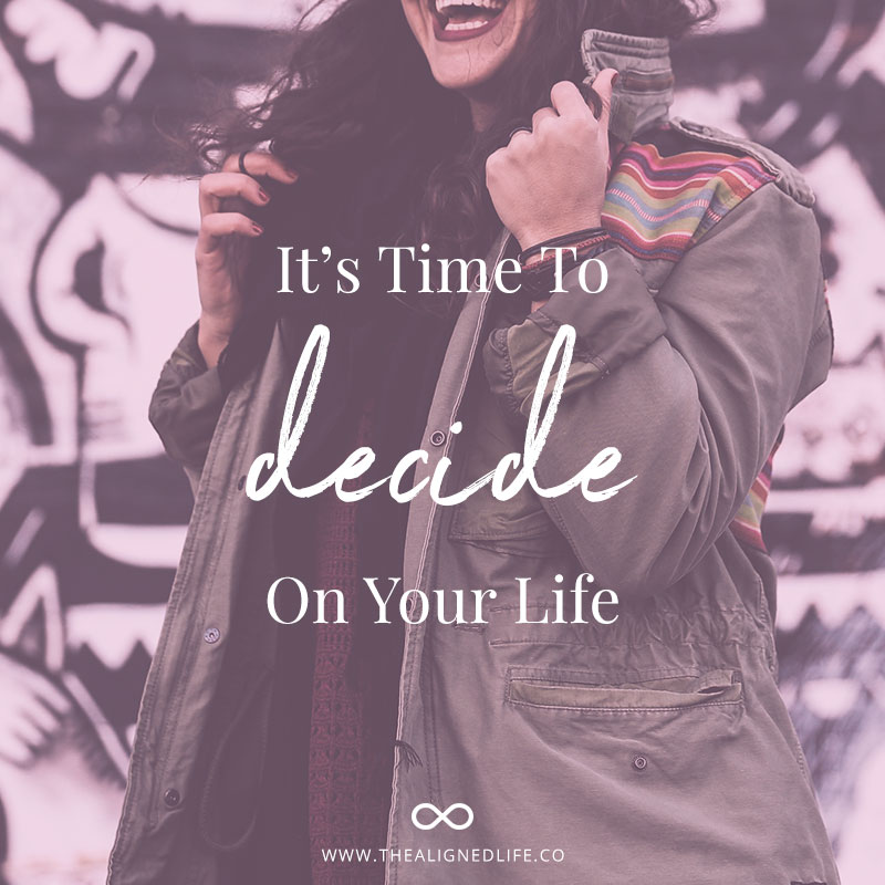 It's Time To Decide On Your Life