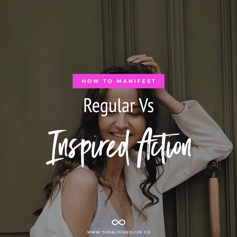 How To Manifest: Regular Vs Inspired Action