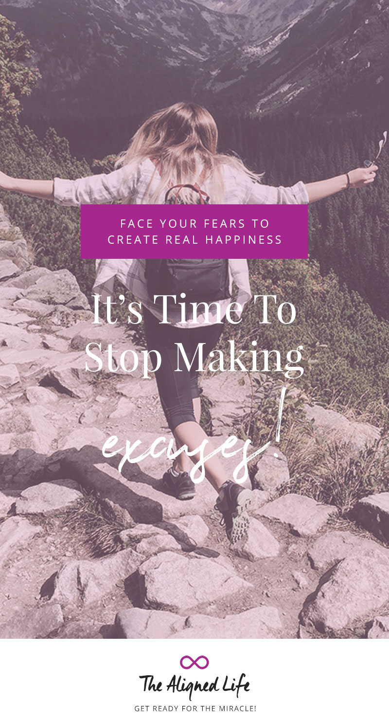 It's Time To Stop Making Excuses - Face Your Fears To Create Real Happiness