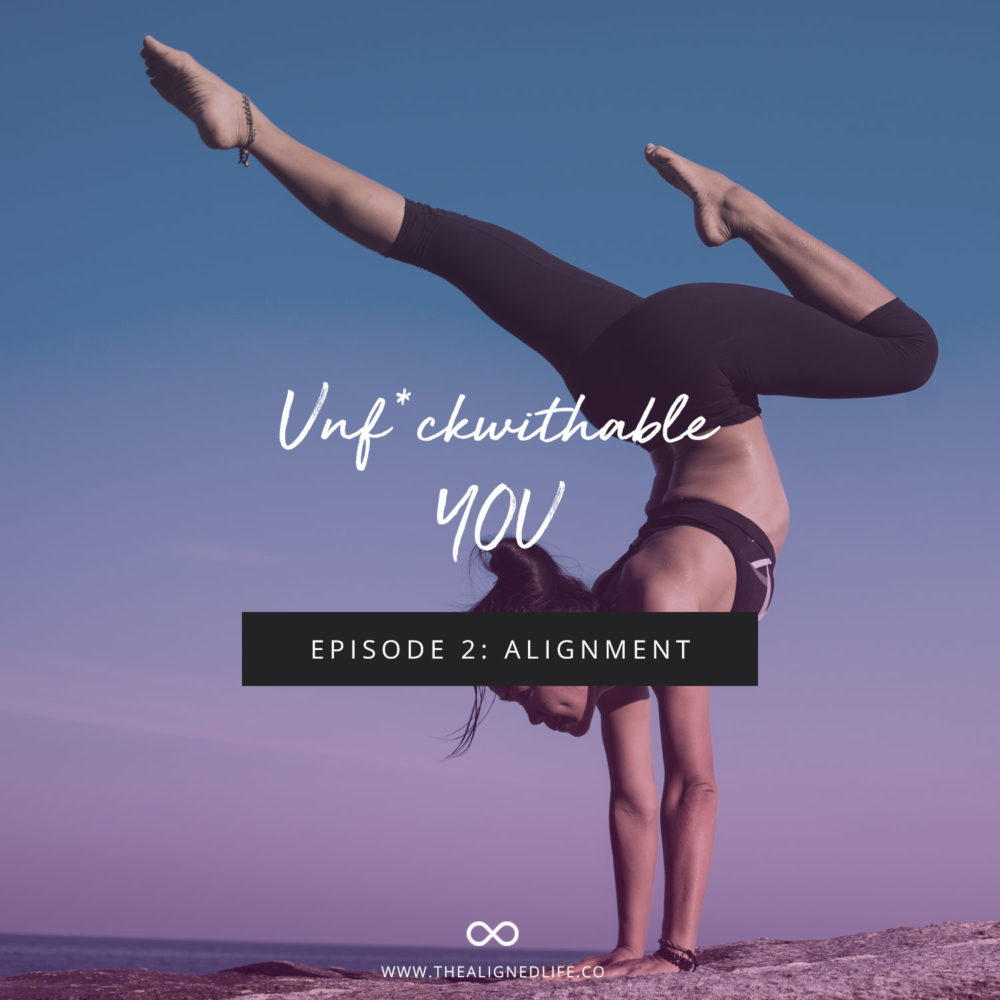 Unf*ckwithable You Podcast Episode 2: Alignment