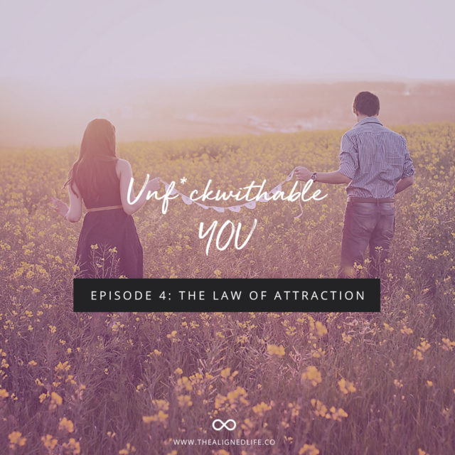 Unf*ckwithable You Episode 4: The Law of Attraction