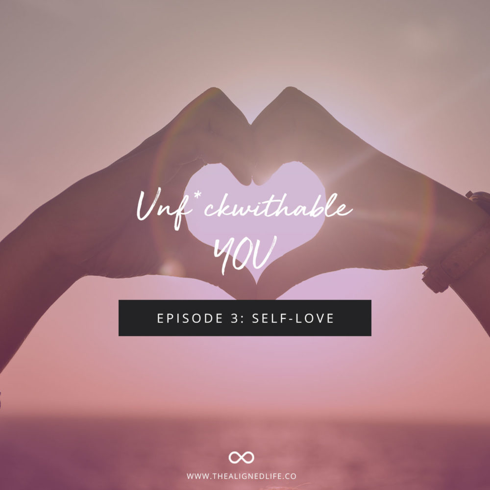 Unf*ckwithable You Episode 3: Self-Love