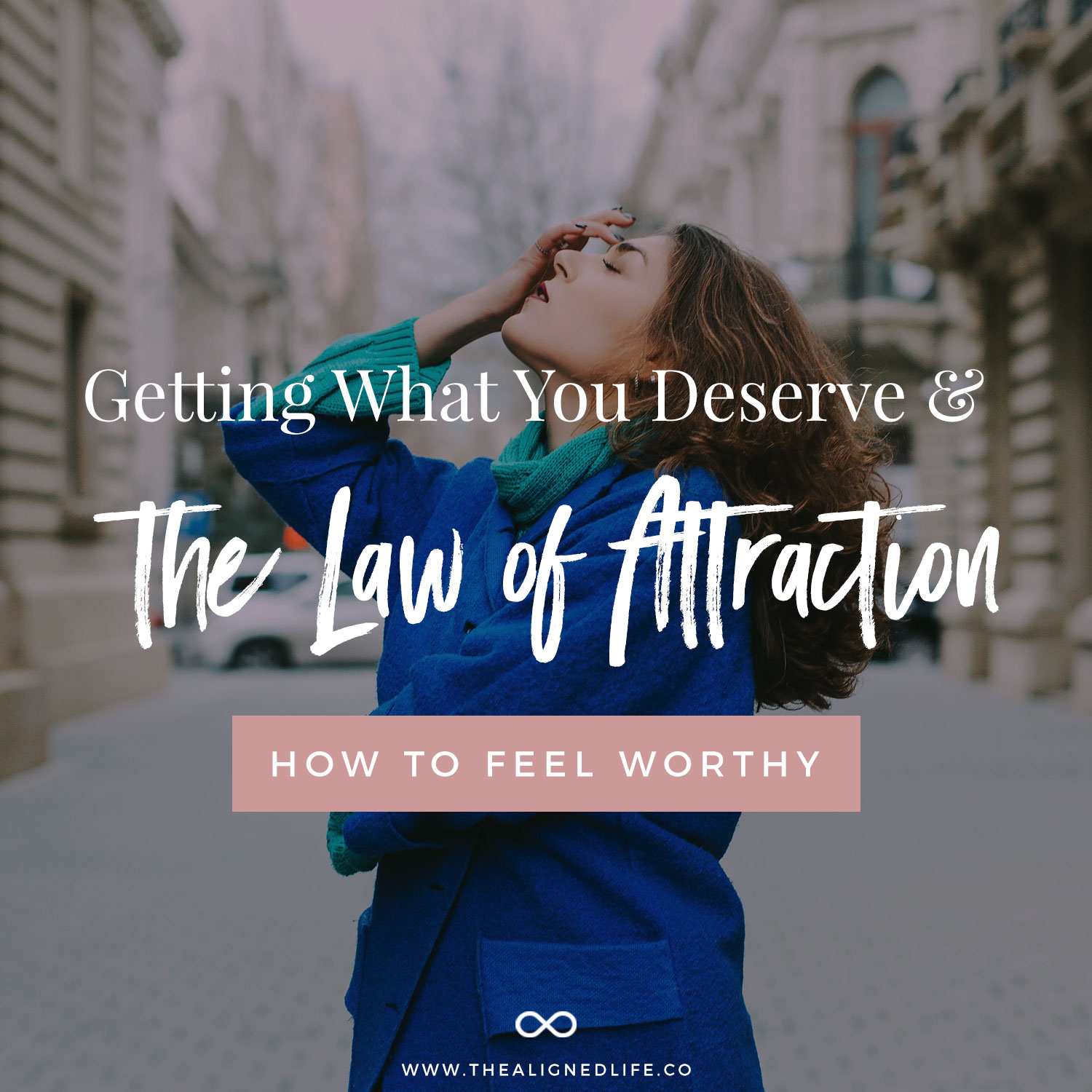 Getting What You Deserve & The Law of Attraction