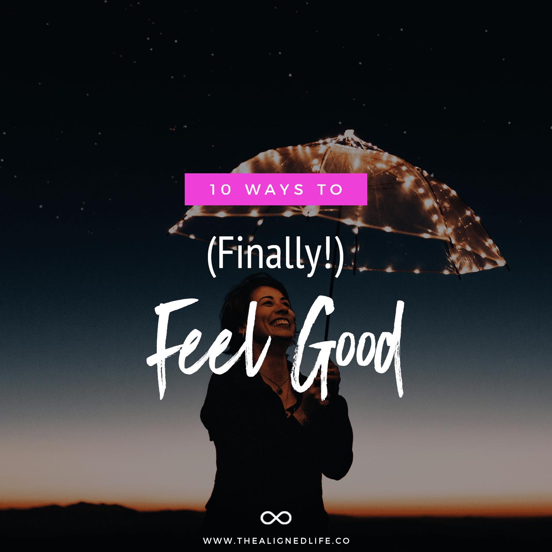 10 Ways To (Finally!) Feel Good