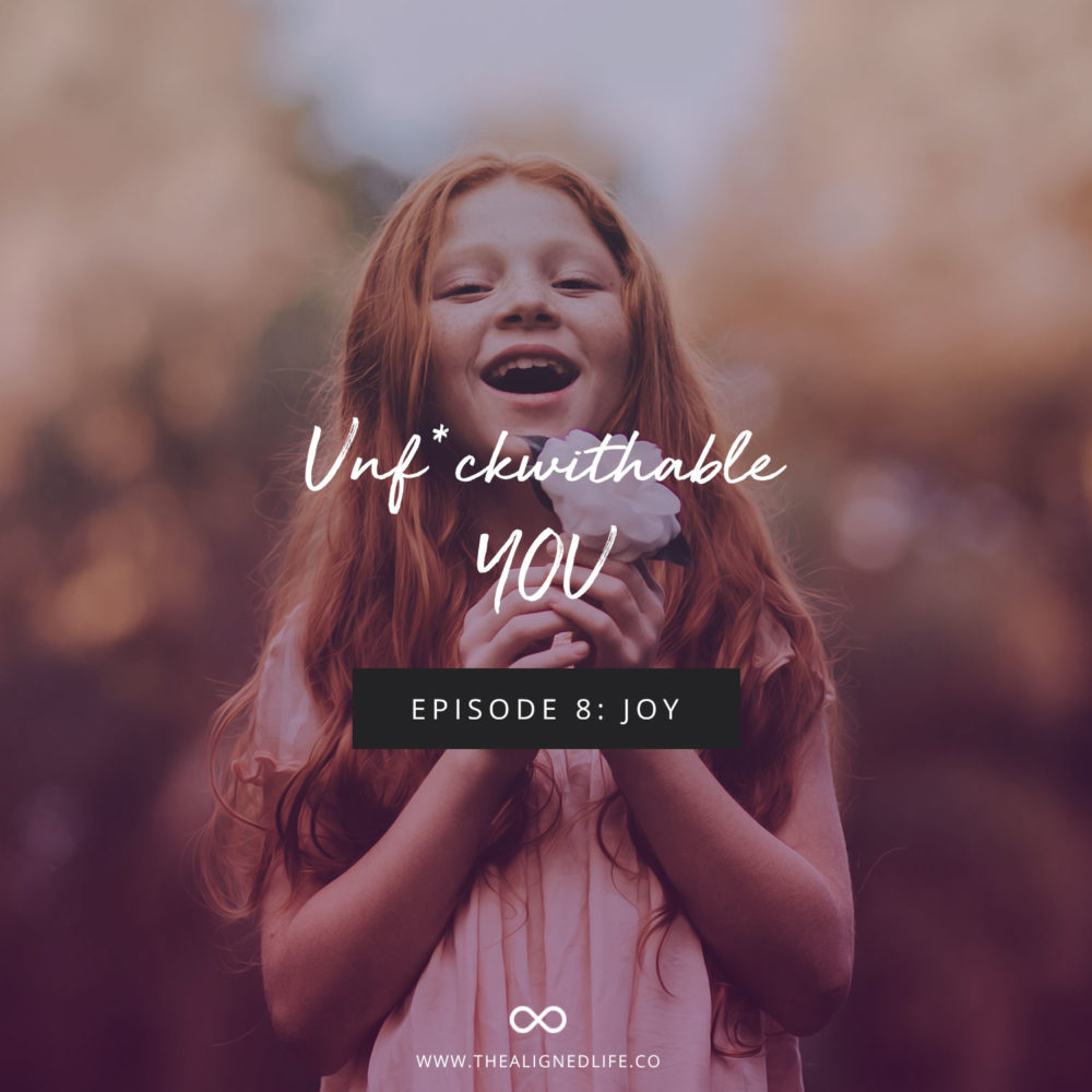 Unf*ckwithable You Podcast Episode 8: Joy