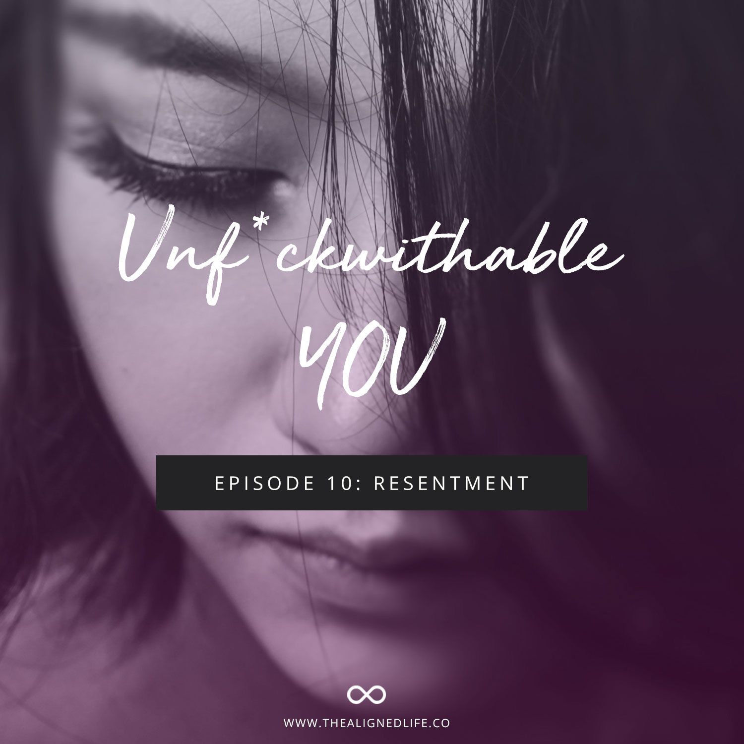 Unf*ckwithable You Episode 10: Resentment