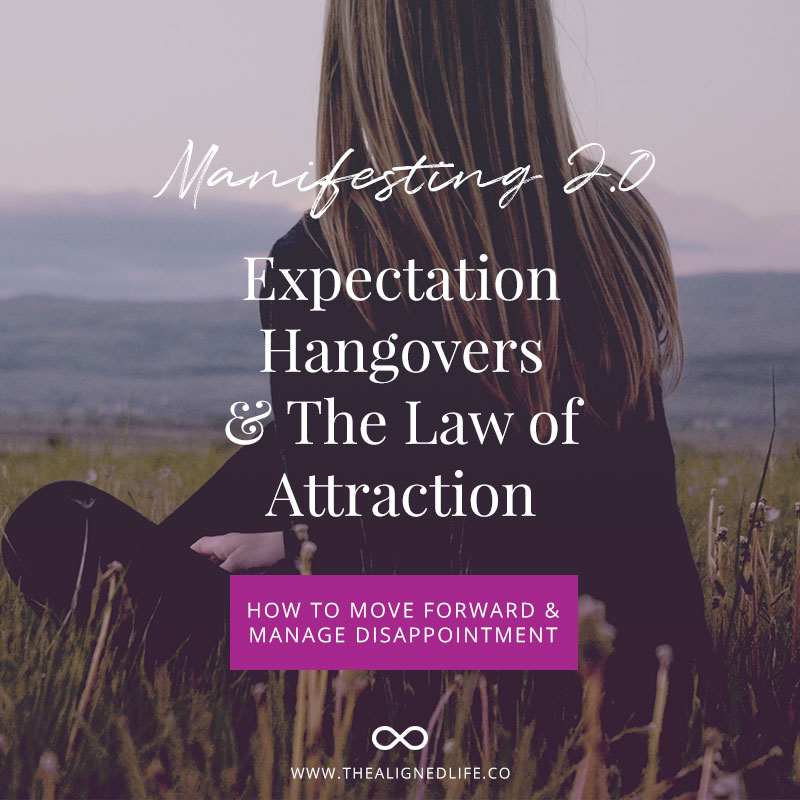 Manifesting 2.0: Expectation Hangovers & The Law of Attraction