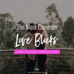 Top 5 Most Common Love Blocks (& How To Break Through Them!)