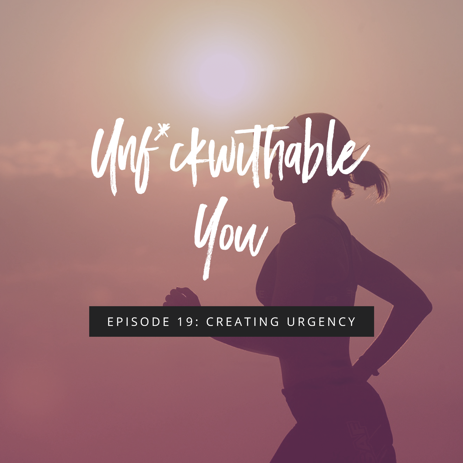 Unf*ckwithable You Episode 19: Creating Urgency