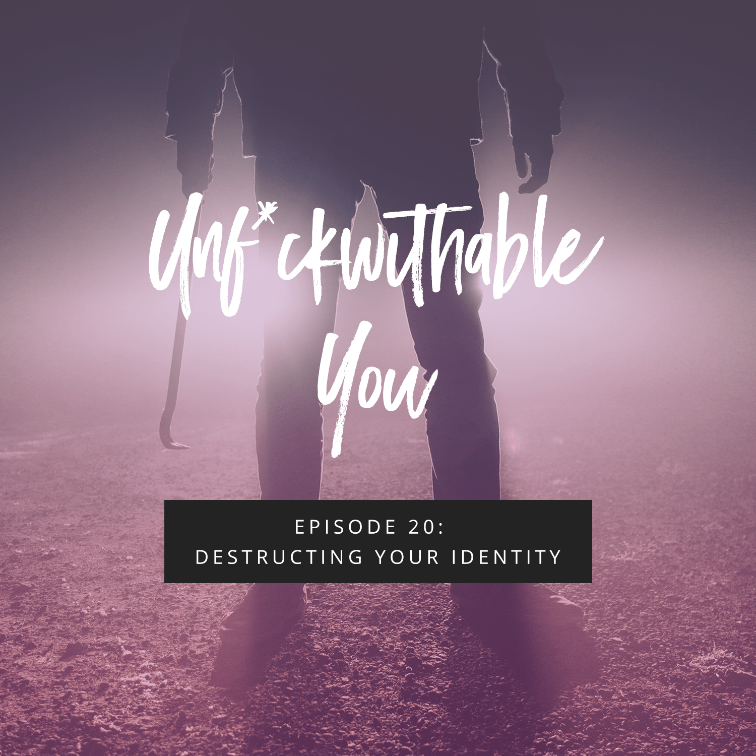 Unf*ckwithable You Episode 20: Destructing Your Identity