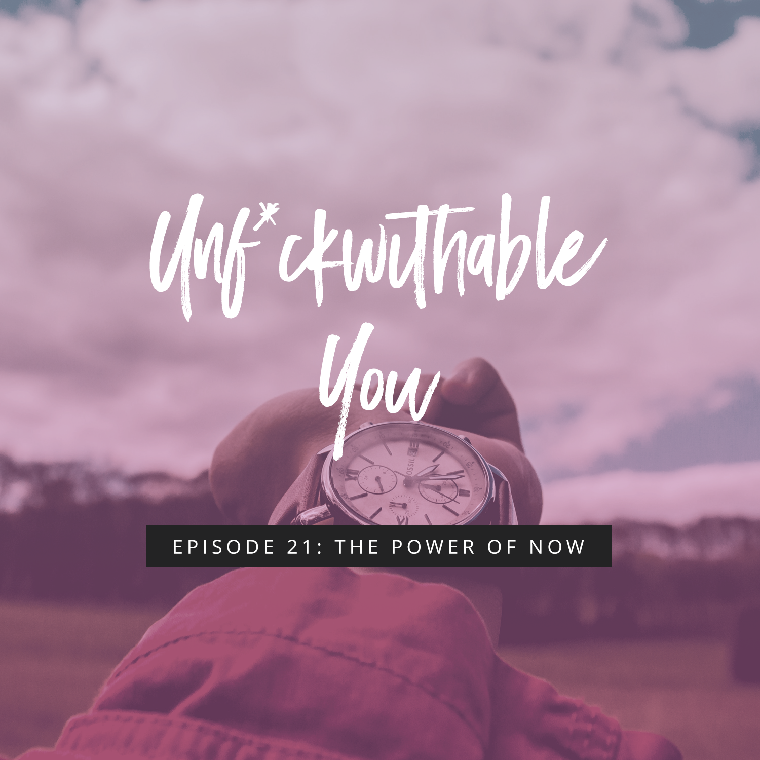 Unf*ckwithable You Episode 21: The Power Of Now
