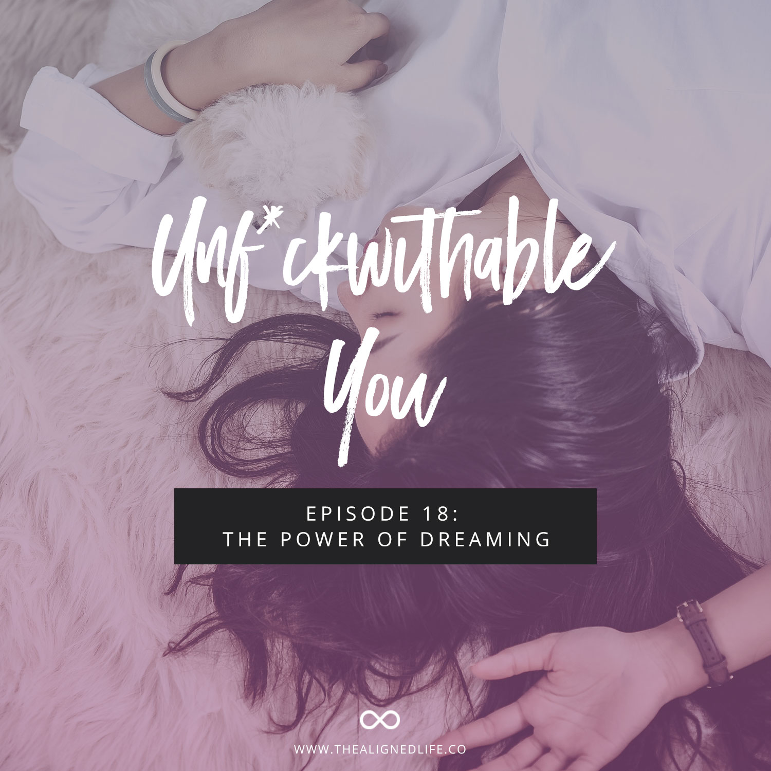 Unf*ckwithable You Episode 18: The Power Of Dreaming