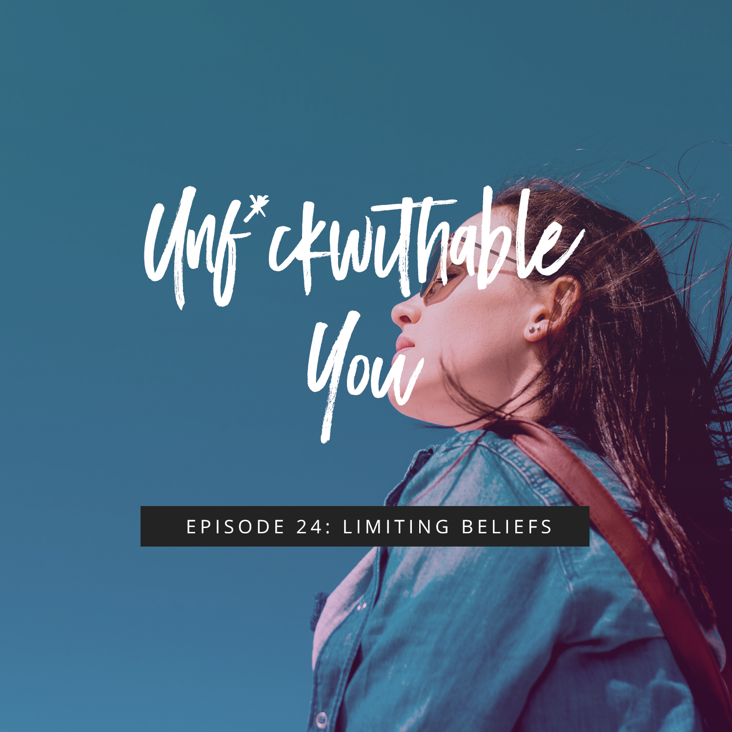 Unf*ckwithable You Episode 24: Limiting Beliefs