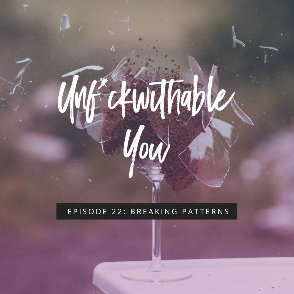 Unf*ckwithable You Episode 22: Breaking Patterns