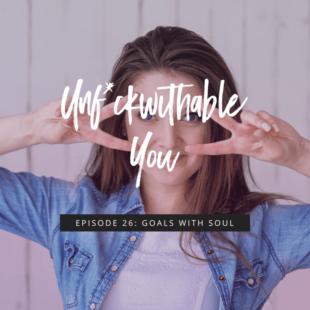 Unf*ckwithable You Episode 26: Goals With Soul
