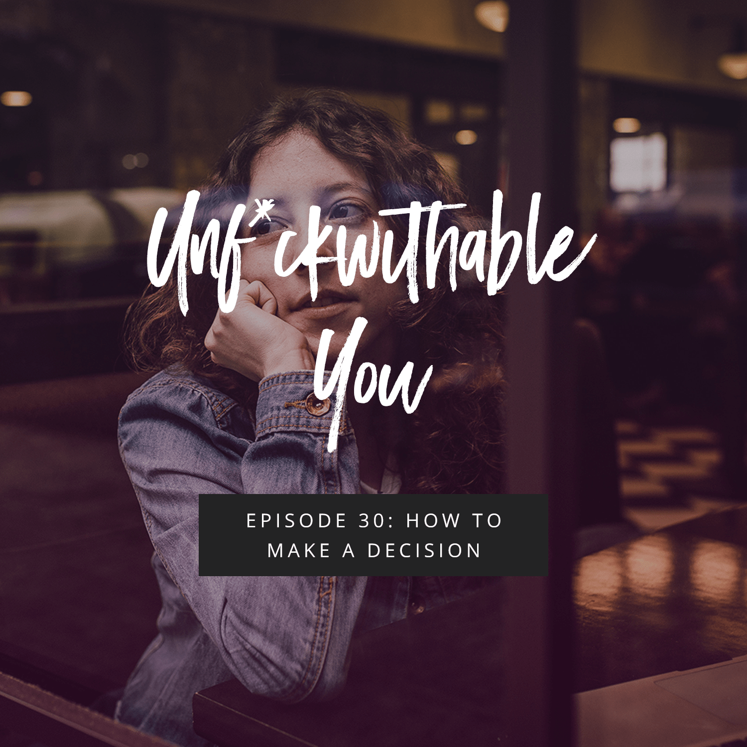 Unf*ckwithable You Episode 30: How To Make A Decision