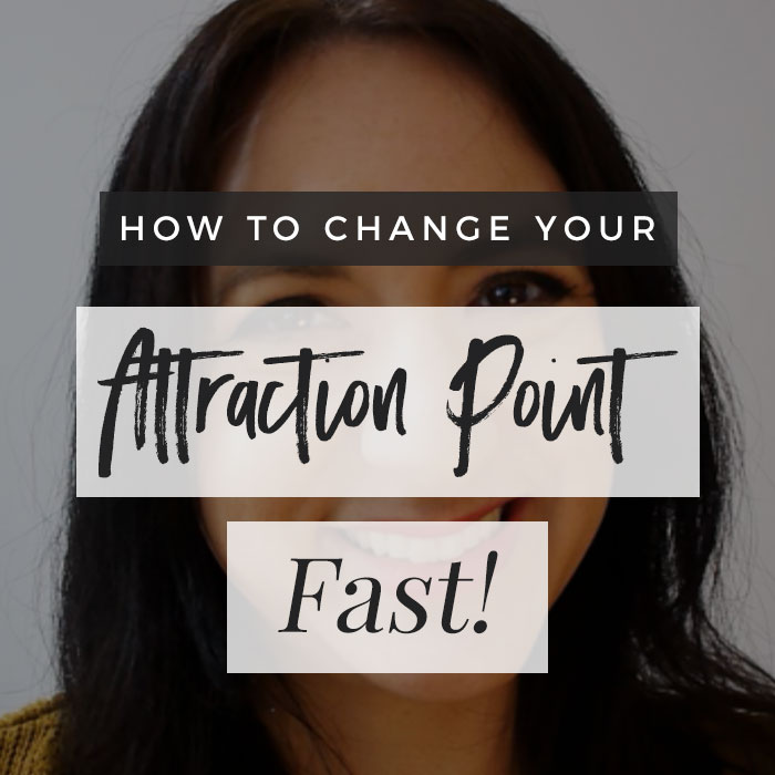 VIDEO: How To Change Your Attraction Point – FAST!