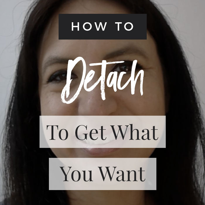 VIDEO: How To Detach To Get What You Want