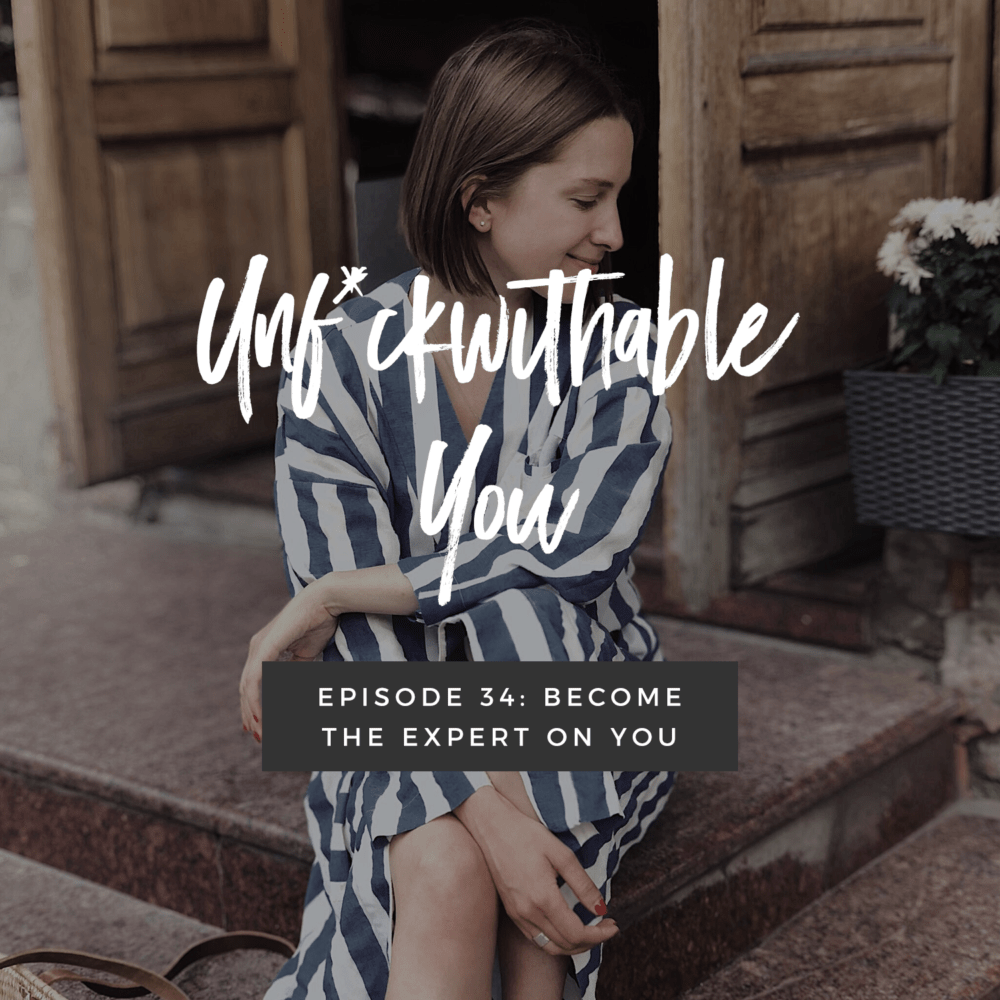Unf*ckwithable You Episode 34: Become The Expert On You