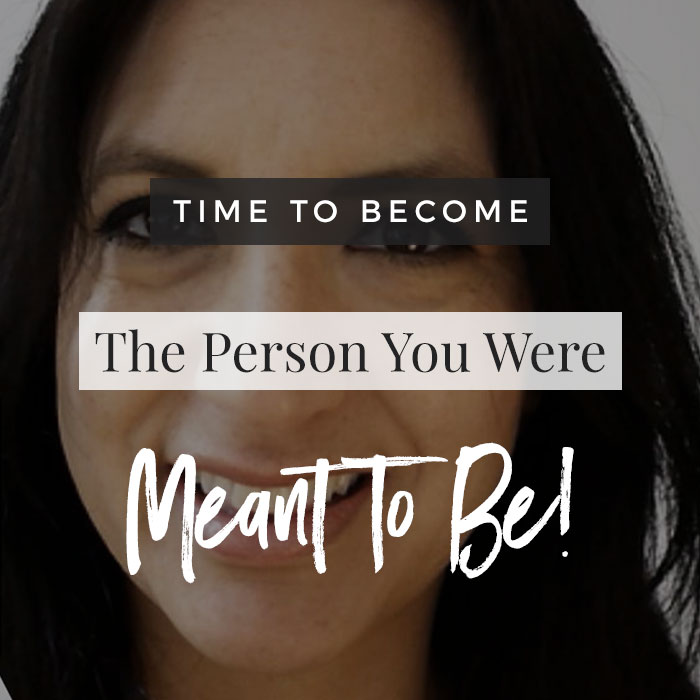 Become The Person You Were Meant To Be