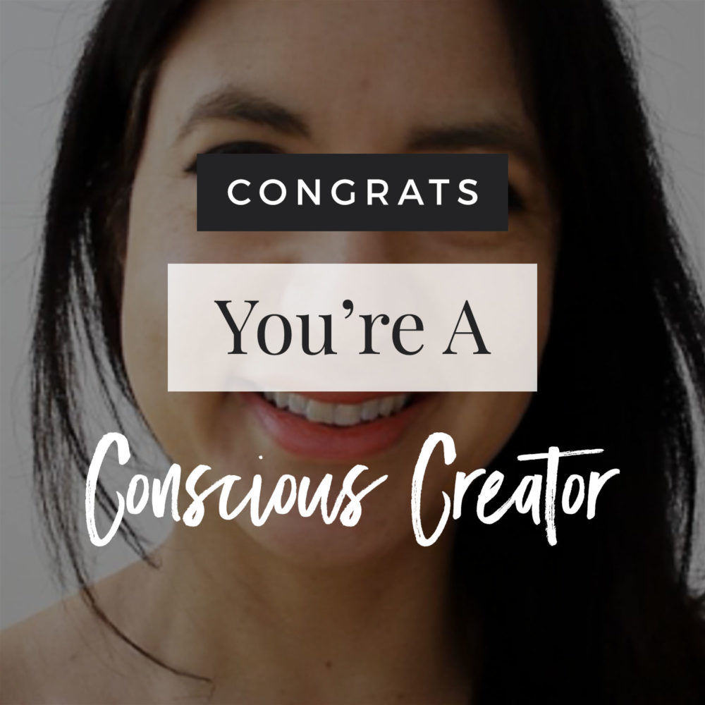You Are A Conscious Creator