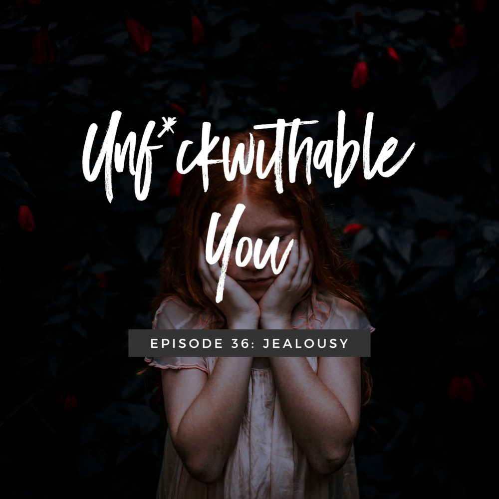 Unf*ckwithable You Episode 36: Jealousy