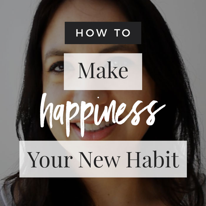 Make Happiness Your New Habit